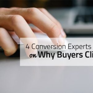 4 Conversion Experts On Why Buyers Click
