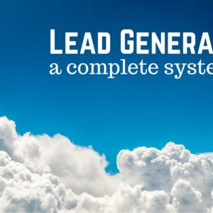 Lead Generation – A Complete System