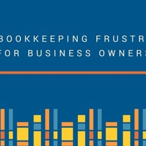 Top 7 Bookkeeping Frustrations For Business Owners – Bean Ninjas