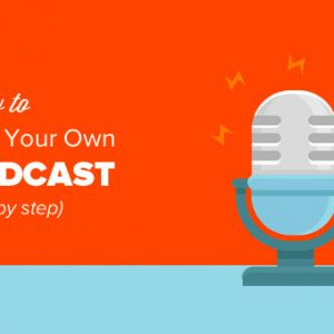 How to Start Your Own Podcast (Step by Step)